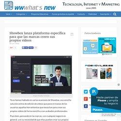 Showbox lanza plataforma específica para que las marcas creen sus propios vídeos