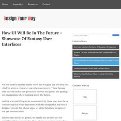 How UI Will Be In The Future - Showcase Of Fantasy User Interfaces