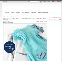 Terry Cloth Shower Wraps for Men & Women: Fabric Depot & Shannon Fabrics