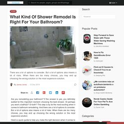 What Kind Of Shower Remodel Is Right For Your Bathroom?