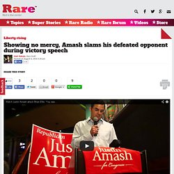 Showing no mercy, Amash slams his defeated opponent during victory speech