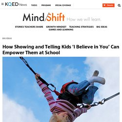 How Showing and Telling Kids 'I Believe in You' Can Empower Them at School