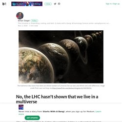 No, the LHC hasn't shown that we live in a multiverse