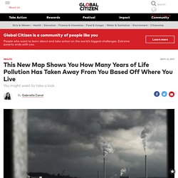 This New Map Shows You How Many Years of Life Pollution Has Taken Away From You Based Off Where You Live