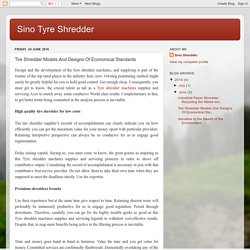 Sino Tyre Shredder: Tire Shredder Models And Designs Of Economical Standards