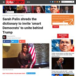 Sarah Palin shreds the dictionary to invite 'smart Democrats' to unite behind Trump