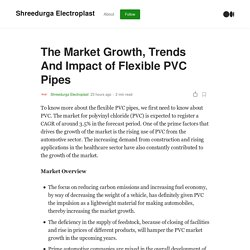 The Market Growth, Trends And Impact of Flexible PVC Pipes