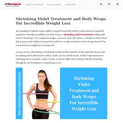 Shrinking Violet Treatment and Body Wraps For Incredible Weight Loss