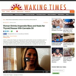 Woman Shrinks Inoperable Mass and Heals Her Thyroid Disease With Cannabis Oil : Waking Times