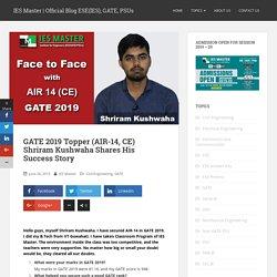 GATE 2019 Topper (AIR-14, CE) Shriram Kushwaha Shares His Success Story