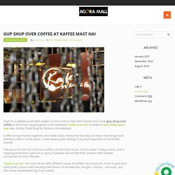 Gup-shup over coffee at kaffee mast hai - 24 hours open