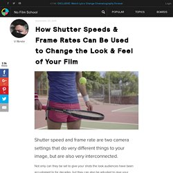 How Shutter Speeds & Frame Rates Can Be Used to Change the Look & Feel of Your Film