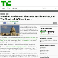 Smashed Hard Drives, Shuttered Email Services, And The Slow Leak Of Free Speech - TechCrunch
