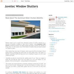 Juvetec Window Shutters: Read About The Aluminium Roller Shutters Benefits