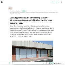 Looking for Shutters at working place? — Momentous Commercial Roller Shutters are there for you.
