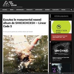 Ecoutez le monumental nouvel album de SHXCXCHCXSH - Linear Code S - SSS / SeekSickSound