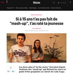 "Si à 15 ans t'as pas fait de ""mash-up"", t'as raté ta jeunesse"