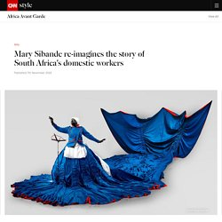 Artist Mary Sibande re-imagines the story of South Africa's domestic workers - CNN Style