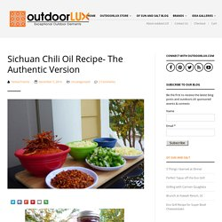 Sichuan Chili Oil Recipe- The Authentic Version - outdoorLUX