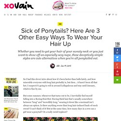 Sick of Ponytails? Here Are 3 Other Easy Ways To Wear Your Hair Up