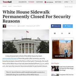 4/21/17: White House Sidewalk Permanently Closed For Security Reasons