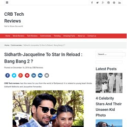 Sidharth-Jacqueline To Star In Bang Bang 2 ?