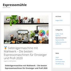 □ Siebträgermaschine mit Mahlwerk - Die besten Espressomaschinen für Einsteiger und Profi 2020 - Espressomühle