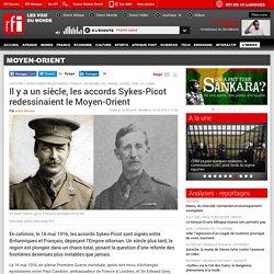Il y a un siècle, les accords Sykes-Picot redessinaient le Moyen-Orient - Moyen-Orient