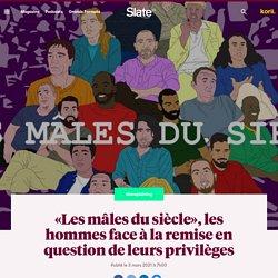 «Les mâles du siècle», les hommes face à la remise en question de leurs privilèges
