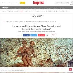 """Le sexe au fil des siècles: """"Les Romains ont inventé le couple puritain"""""""