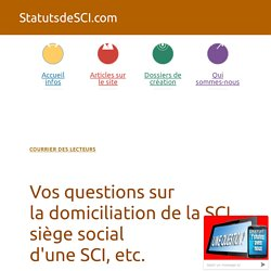 le siège social et la domiciliation de la SCI