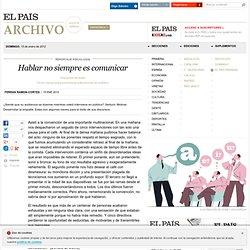 Hablar no siempre es comunicar · ELPAÍS.com