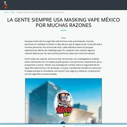 La gente siempre usa masking vape México por muchas razones - Moon Vape