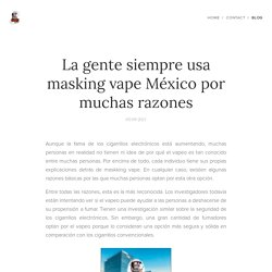 La gente siempre usa masking vape México por muchas razones