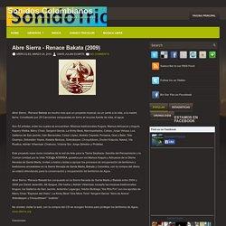 Abre Sierra - Renace Bakata (2009) ~ Sonidos Colombianos