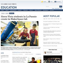 Sierra Vista students in La Puente create in MakerSpace lab