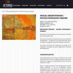Pascal Sierzputowski : PICCOLI MANGIANO I GRANDI - Artoteka