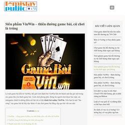 Thưởng thức thế giới game đánh bài VinWin #tomislavpuljic #sieuphamvinwin