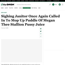 Sighing Janitor Once Again Called In To Mop Up Puddle Of Megan Thee Stallion Pussy Juice