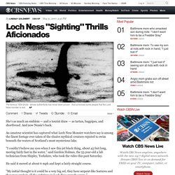 "Loch Ness ""Sighting"" Thrills Aficionados"