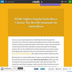 While Sightseeing In Santa Rosa, Choose The Best Restaurants In Santa Rosa