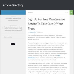 Sign Up For Tree Maintenance Service To Take Care Of Your Trees