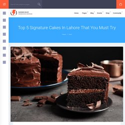 Top 5 Signature Cakes In Lahore That You Must Try – Buddies Buzz