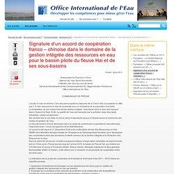 Office International de l'Eau - Signature d'un accord de coopération franco – chinoise dans le domaine de la gestion intégrée des ressources en eau pour le bassin pilote du fleuve Hai et de ses sous-bassins