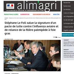 MAAF 13/04/17 Stéphane Le Foll salue la signature d'un pacte de lutte contre l'influenza aviaire et de relance de la filière palmipède à foie gras