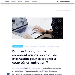 Du titre à la signature : comment réussir son mail de motivation pour décrocher un entretien ? - La Ruche par Wizbii