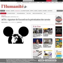 ACTA : signature de l'accord sur la privatisation des savoirs
