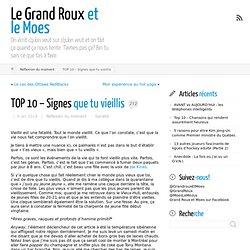 TOP 10 – Signes que tu vieillis ← Le Grand Roux et le Moes