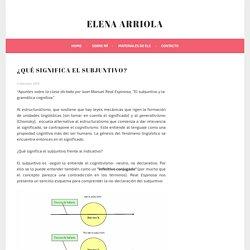 ¿Qué significa el subjuntivo? – Elena Arriola