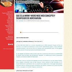 Que es la WWW? Word Wide Web Concepto y Significado de Abreviarura